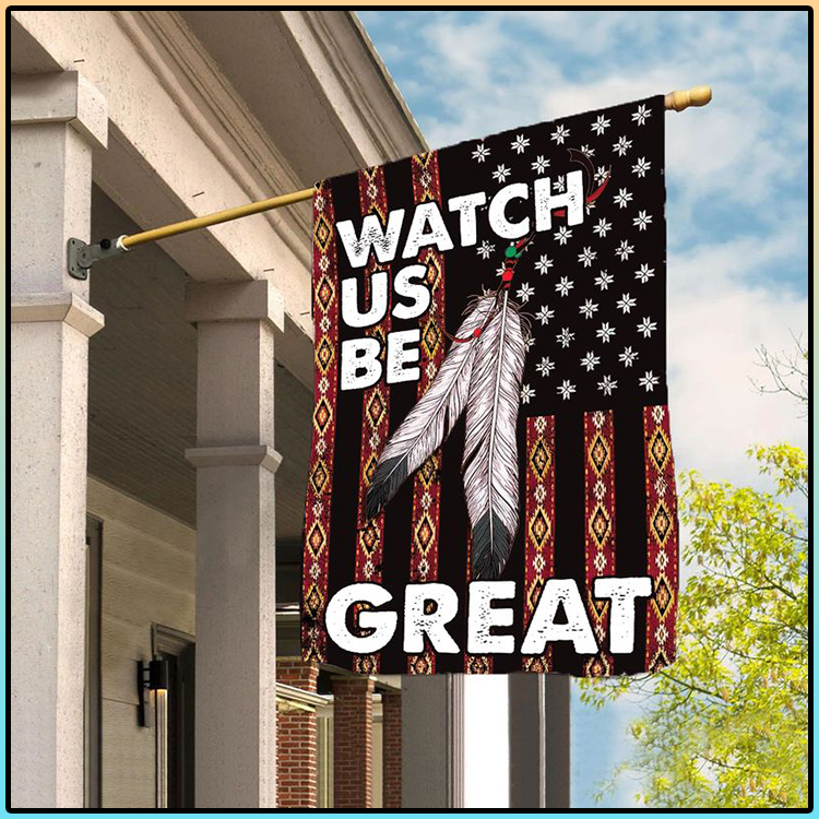 Native American Watch Us Be Great Flag