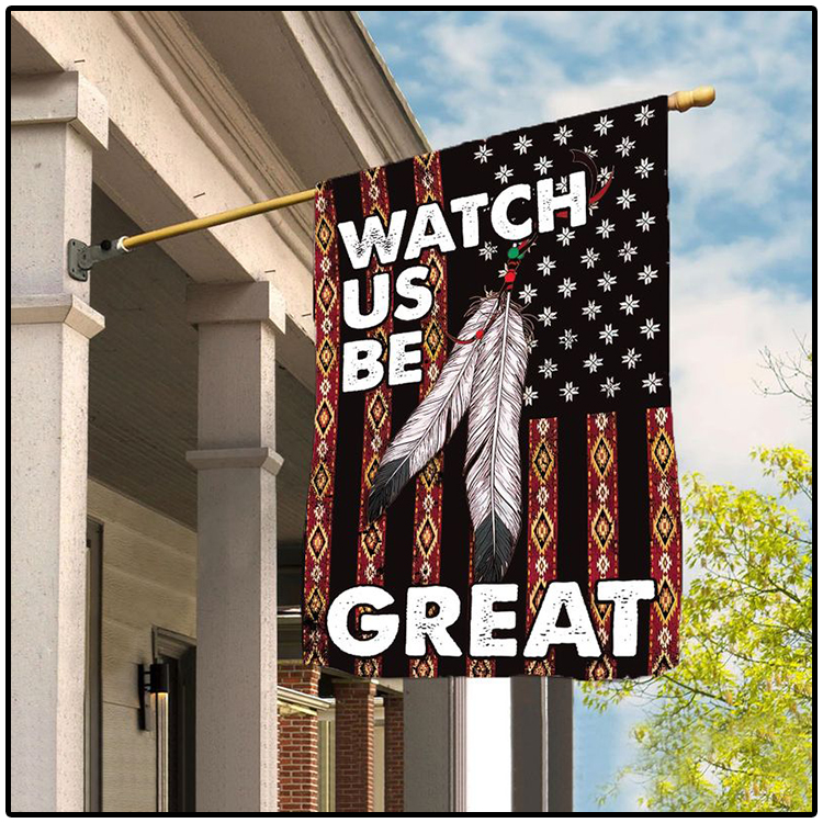 Native American Watch Us Be Great Flag1