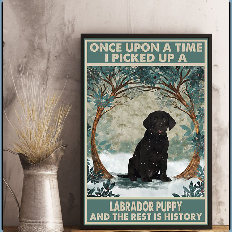 Once upon a time I picked up a labrador puppy and the rest is history poster7