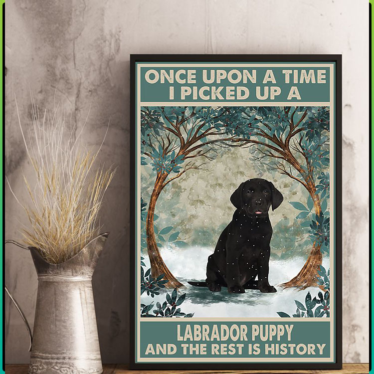 Once upon a time I picked up a labrador puppy and the rest is history poster8