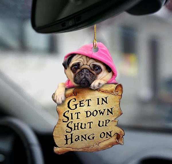 Pug Get In Sit Down Shut Up Hang On Ornament 600x574 1