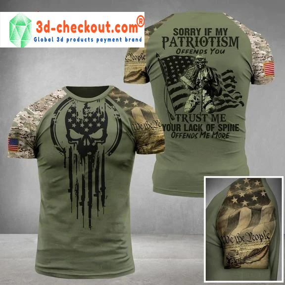 Sorry if my patriotism offends you trust me 3d shirt