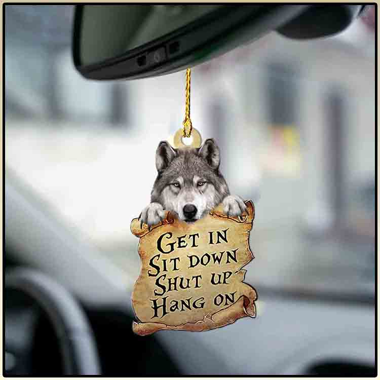 Wolf Get In Sit Down Shut Up Hang On Ornament3