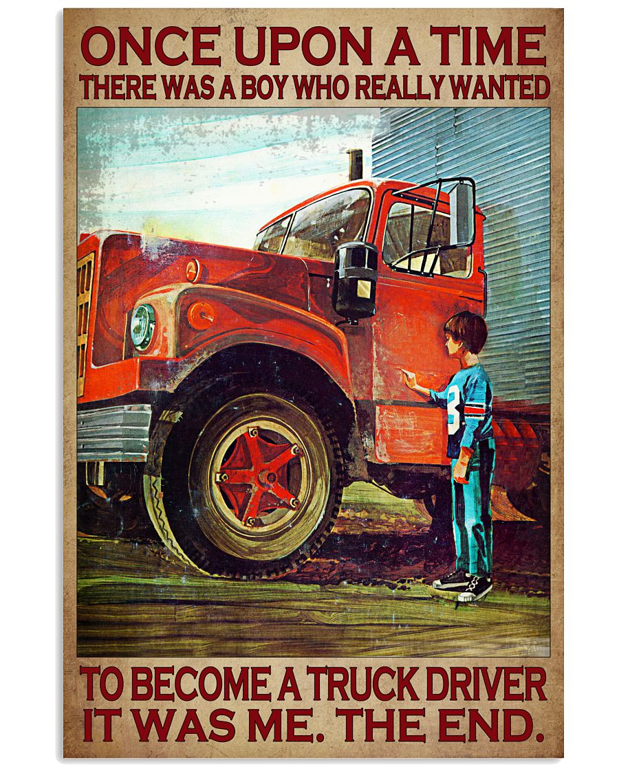 Once upon a time there was a boy who really wanted to become a truck driver it was me the end Vertical Poster