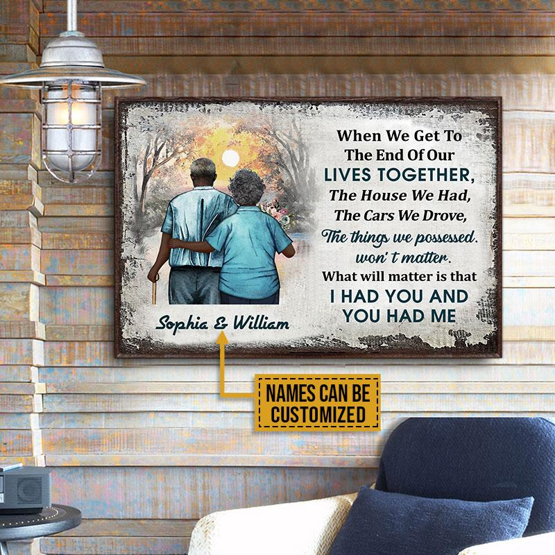 Africa Old Couple When We Get to the end of our lives together I had you and you had me Custom Name Poster1