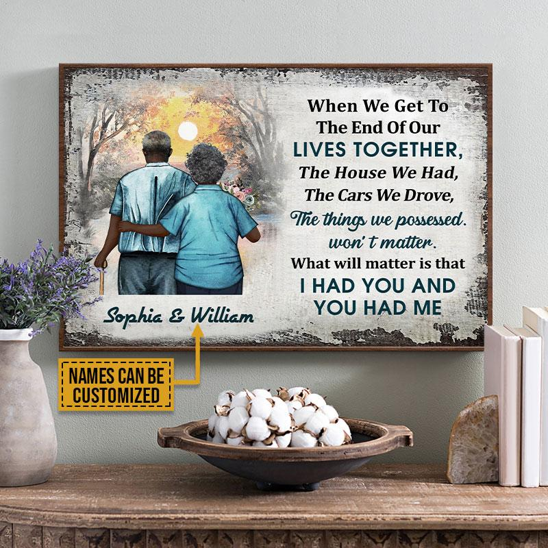 Africa Old Couple When We Get to the end of our lives together I had you and you had me Custom Name Poster2