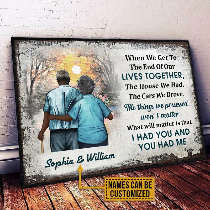 Africa Old Couple When We Get to the end of our lives together I had you and you had me Custom Name Poster3