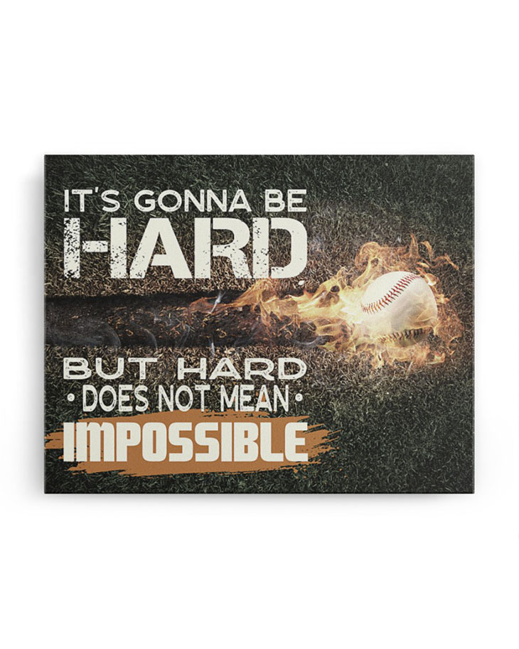 Baseball Its Gonna Be Hard But Hard Does Not Mean Impossible Canvas1