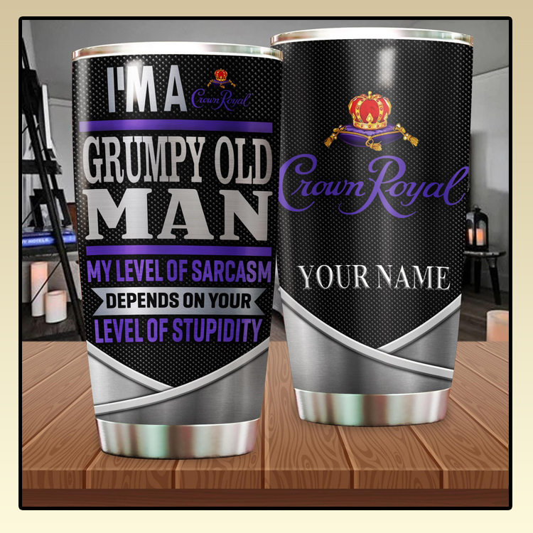 Crown Royal Im a grumpy old man my of sarcasm depends on your level of stupidity custom name tumber3