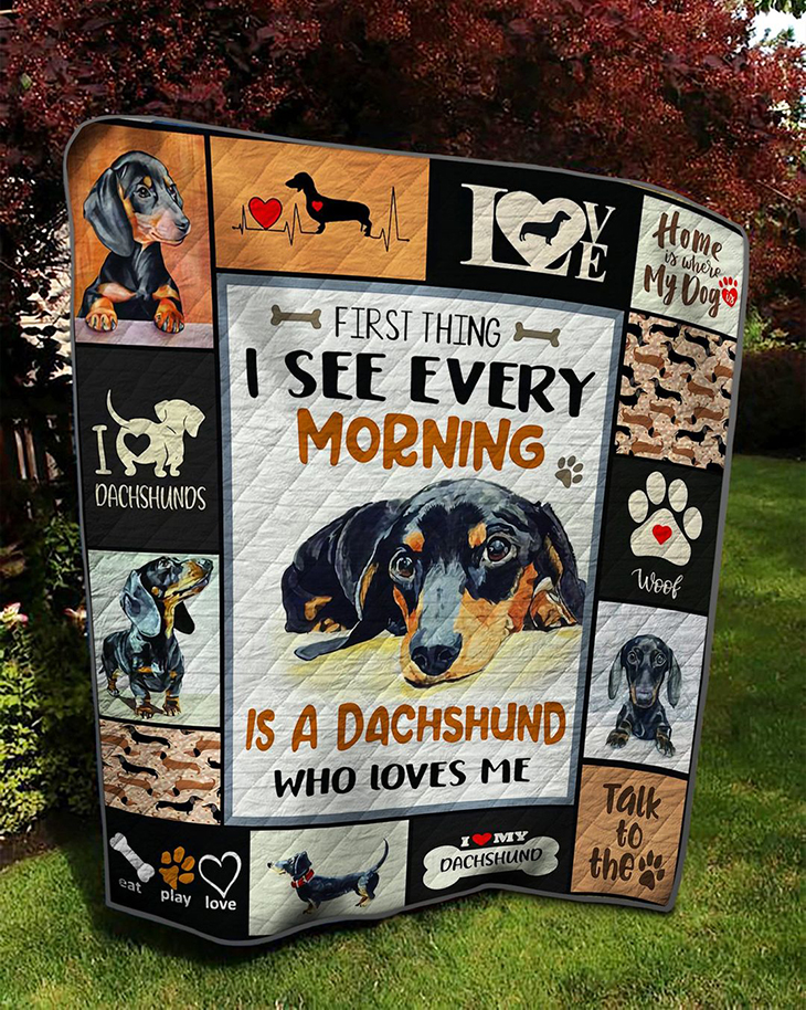 Dachshund First Thing I See Every Morning Is A Dachshund Who Loves Me Quilt1