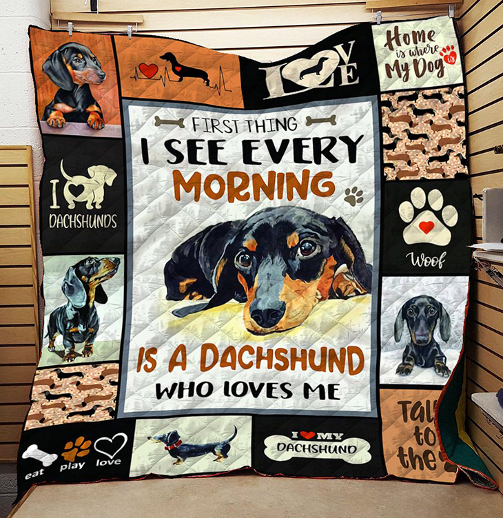 Dachshund First Thing I See Every Morning Is A Dachshund Who Loves Me Quilt2