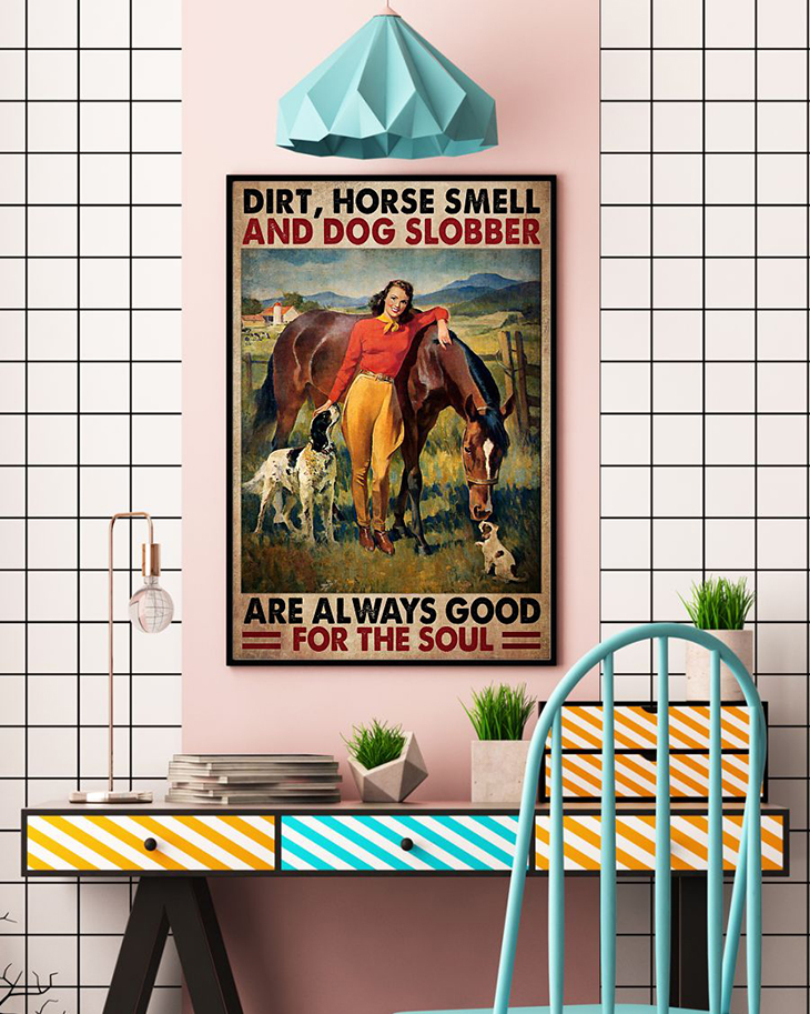 Dirt Horse Smell And Dog Slobber Are Always Good For The Soul Poster 3