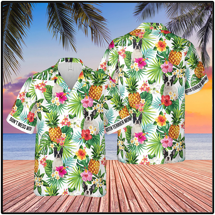 Dont Mess With Bosten Terrier Mom Pineapple Tropical Hawaiian Shirt3