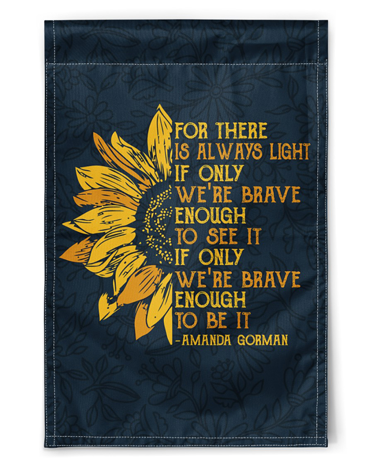 For There Is Always Light If Only Were Brave Enought To See It If Only Were Brave Enought To Be Is Amanda Gorman Flag
