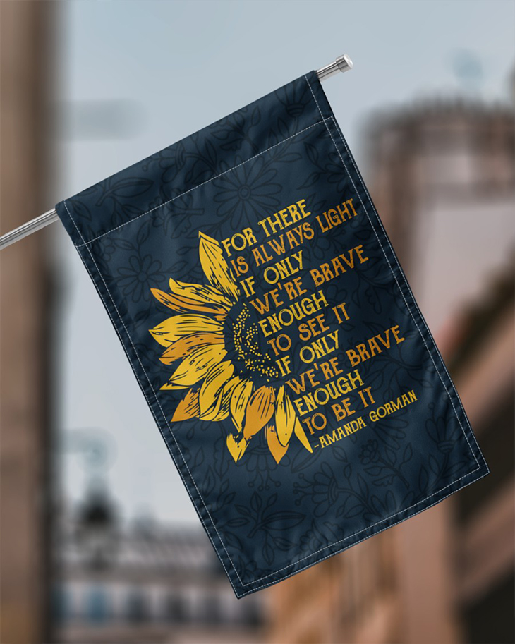 For There Is Always Light If Only Were Brave Enought To See It If Only Were Brave Enought To Be Is Amanda Gorman Flag3