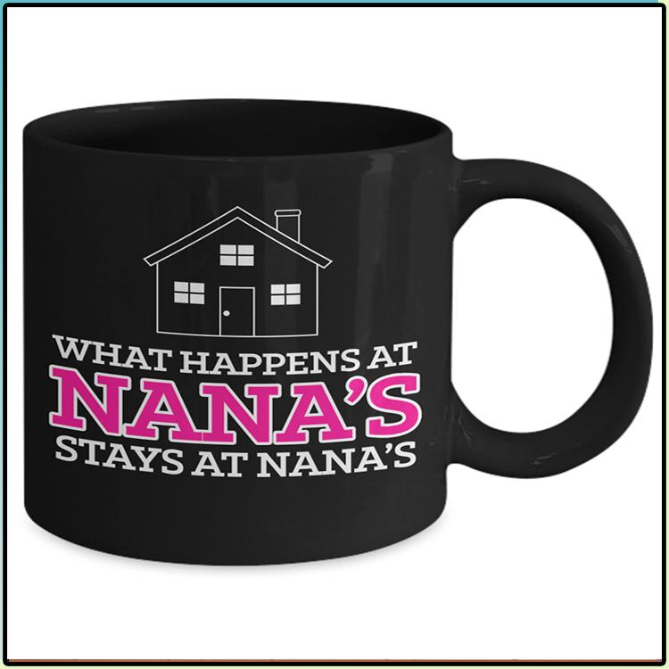 House What Happens At Nanas Stays At Nanas Mug3