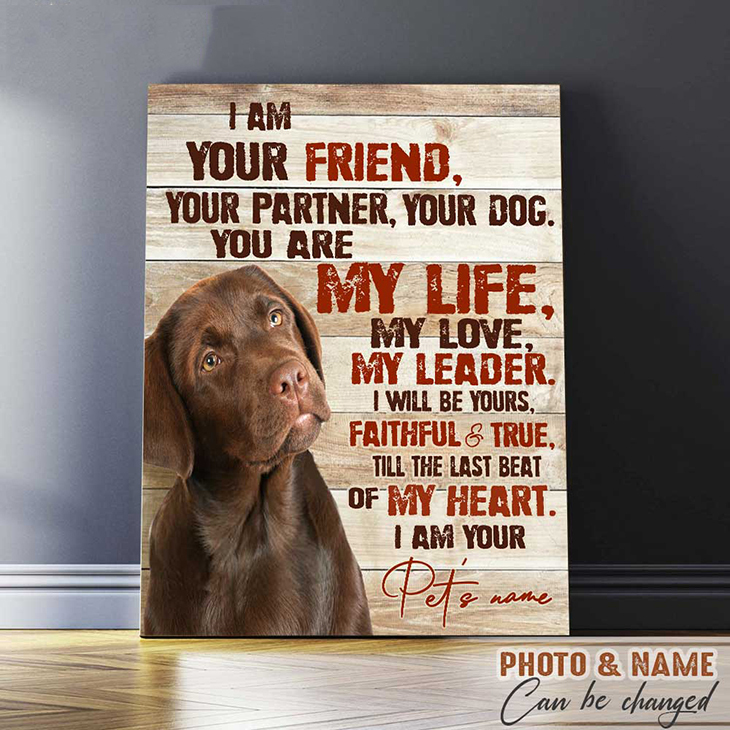 I Am Your Friend Your Partner Your Dog You Are My Life My Love My Leader I Will Be Yours Faithful And True Till The Last Beat Of My Heart I Am Your Custom Name And Photo