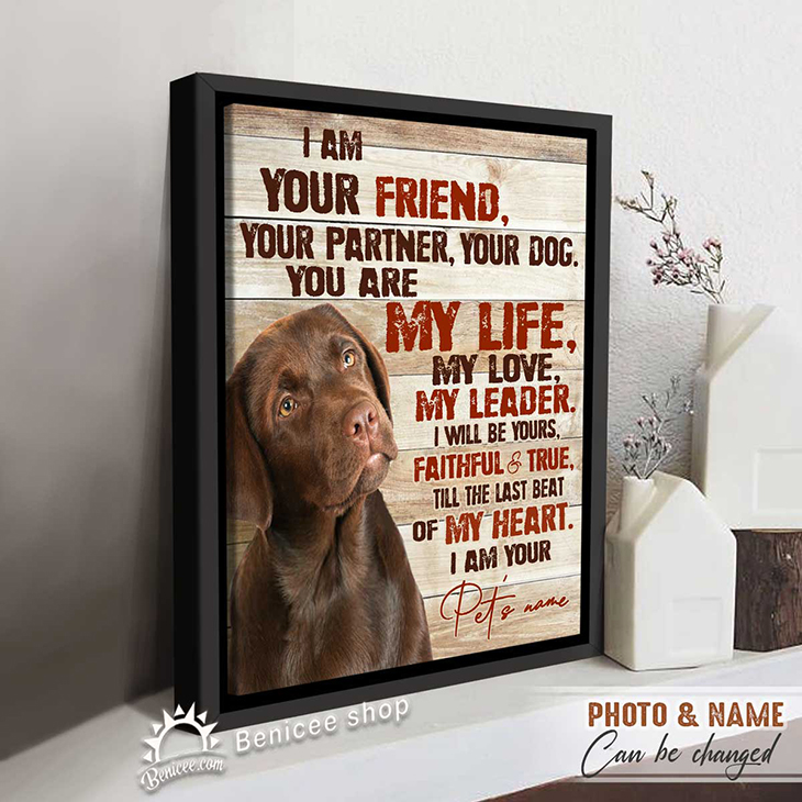 I Am Your Friend Your Partner Your Dog You Are My Life My Love My Leader I Will Be Yours Faithful And True Till The Last Beat Of My Heart I Am Your Custom Name And Photo3