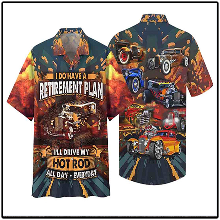 I Do Have A Retirement Plan Ill Drive My Hot Rod ALL Day Everyday Hawaiian Shirt2