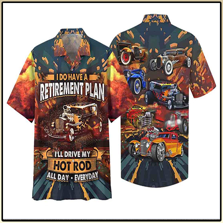 I Do Have A Retirement Plan Ill Drive My Hot Rod ALL Day Everyday Hawaiian Shirt3