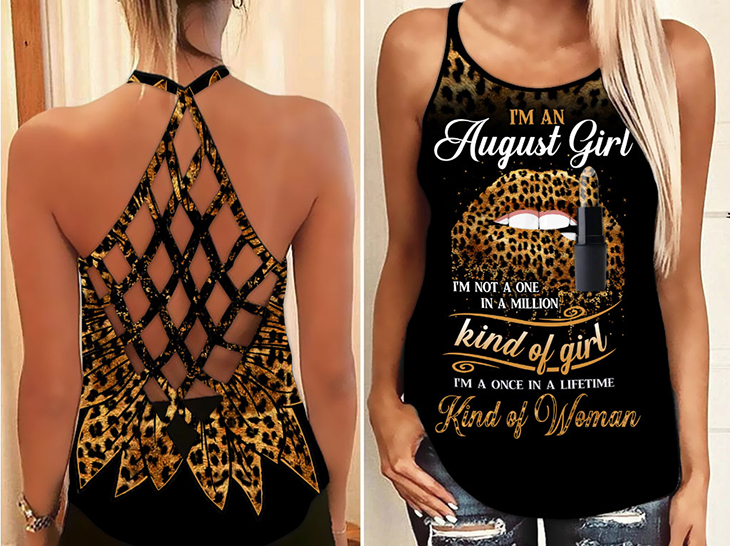 Im An Augutst Girl Im Not A One In A Milion Kind Of Girl Im A Once In A Lifetime Kind Of Woman Tank Top