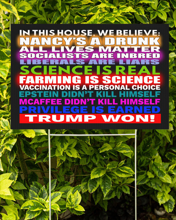 In This House We Believe Nancys A Drunk All Lives Matter Socialists Are Inbred Yard Sign2