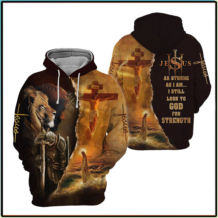 Jesus As Strong As I Am I Still Look To God For Strenght 3D Hoodie3
