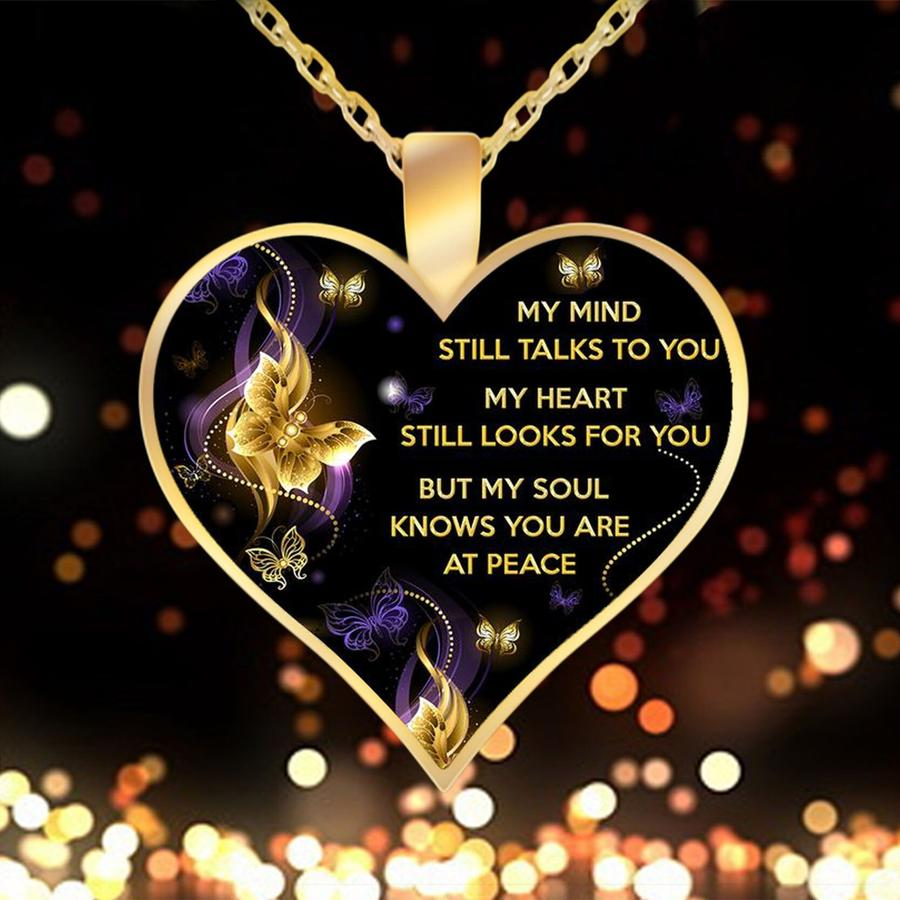 My Mind Still Talks To You My Heart Still Looks For You But My Soul Knows You Are At Peace Necklace With Mind Heart And Soul Inscription