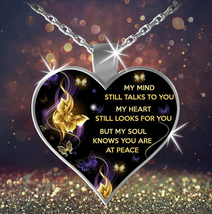 My Mind Still Talks To You My Heart Still Looks For You But My Soul Knows You Are At Peace Necklace With Mind Heart And Soul Inscription2
