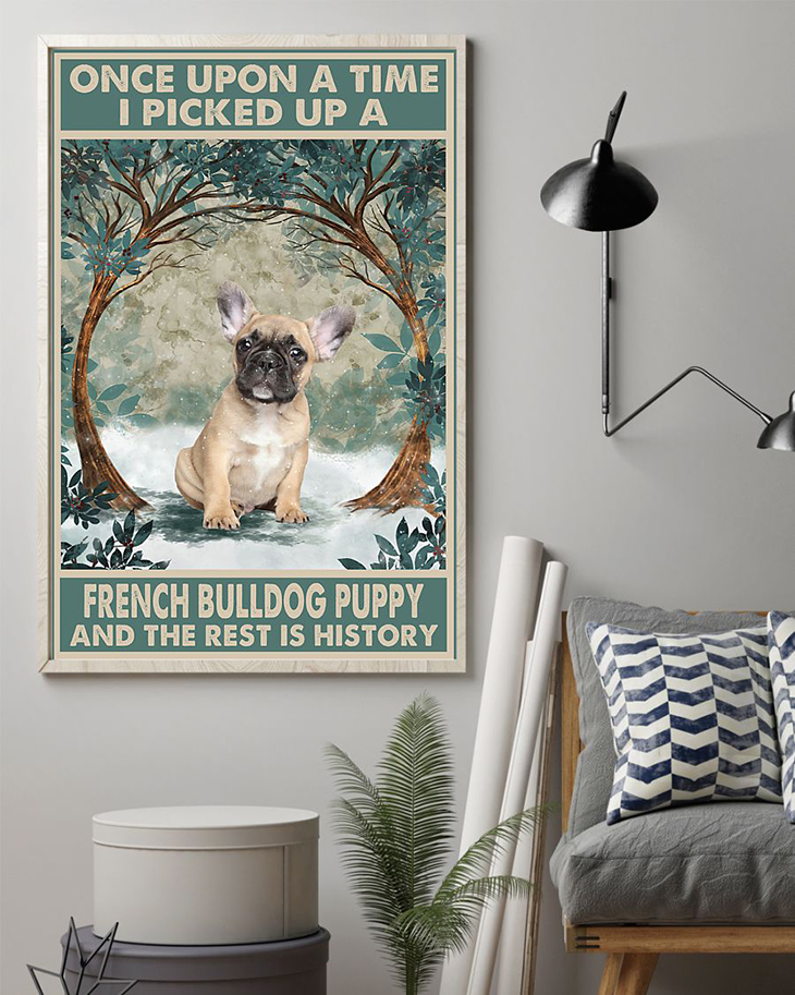 Once Upon A Time I Picked Up A French Bulldog Puppy And The Rest Is History Poster1