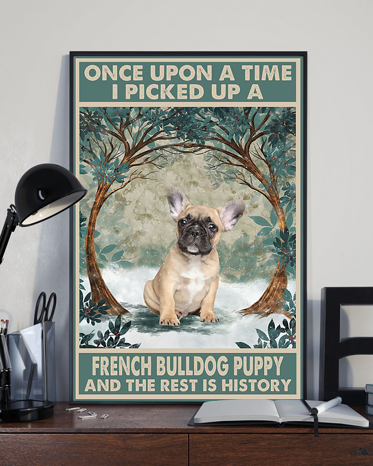 Once Upon A Time I Picked Up A French Bulldog Puppy And The Rest Is History Poster2