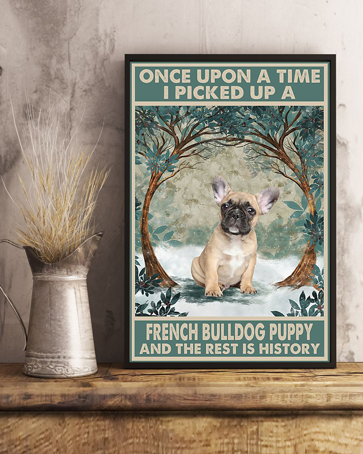 Once Upon A Time I Picked Up A French Bulldog Puppy And The Rest Is History Poster3