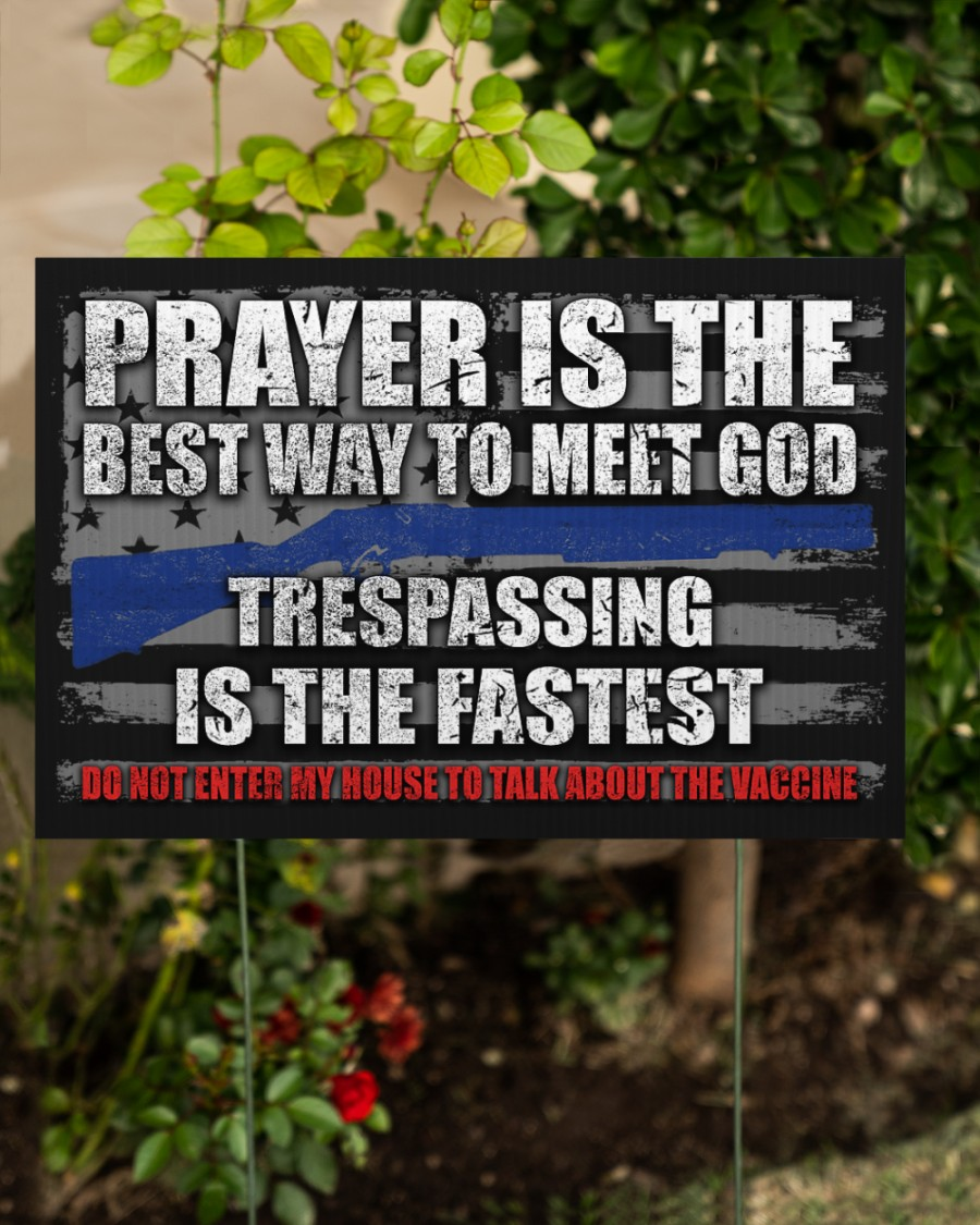 Prayer Is The Best Way To Meet God Trespassing Is The Fastest Yard Signs 1