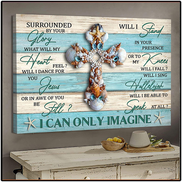 Seashell Cross Surrounded By Your Glory What Will My Heart Feel Will I Dance For You I Can Only Imagine Canvas3