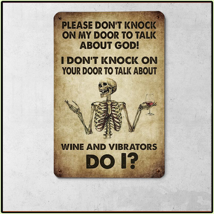 Skeleton Please Dont Knock On My Door To Talk About God I Dont Knock On Your Door To Talk About Wine And Vibrators Do I Metal Sign2