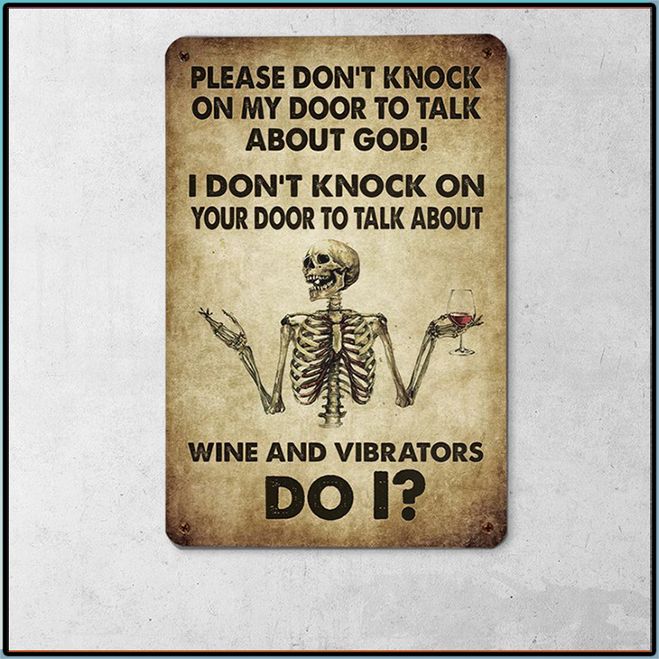 Skleton Please Dont Knock On My Doord To Talk About God I Dont Knock On Your Door To Talk About Wine And Vibrators Do I Metal Sign3