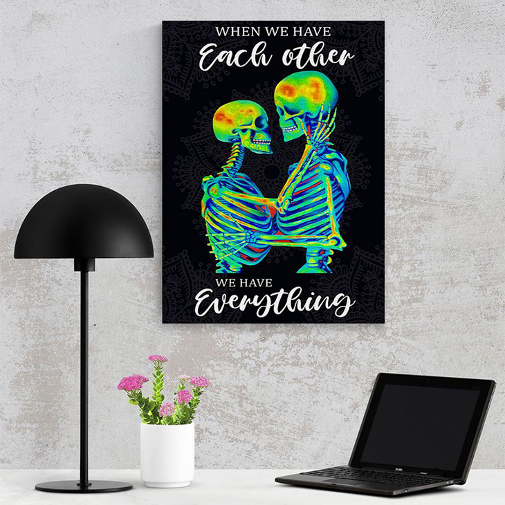 Skleton When We Have Each Other We Have Everything Canvas1
