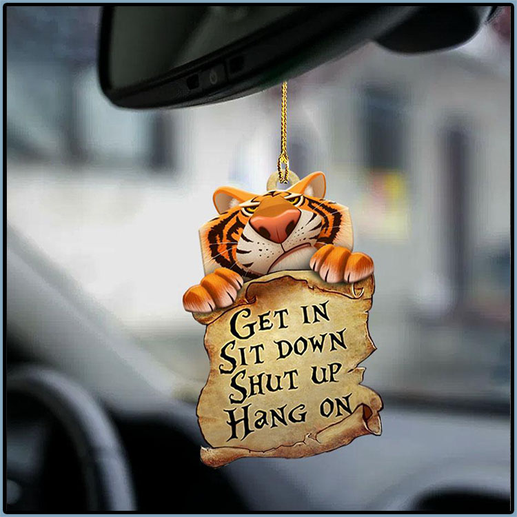 Tiger Get In Sit Down Shut Up Hang On Ornament 1