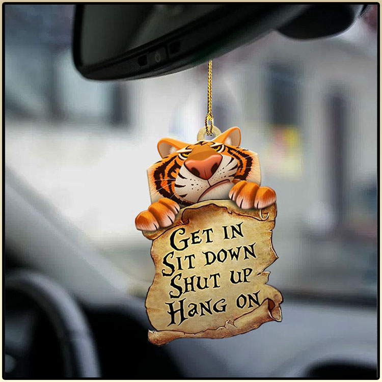 Tiger Get In Sit Down Shut Up Hang On Ornament 2