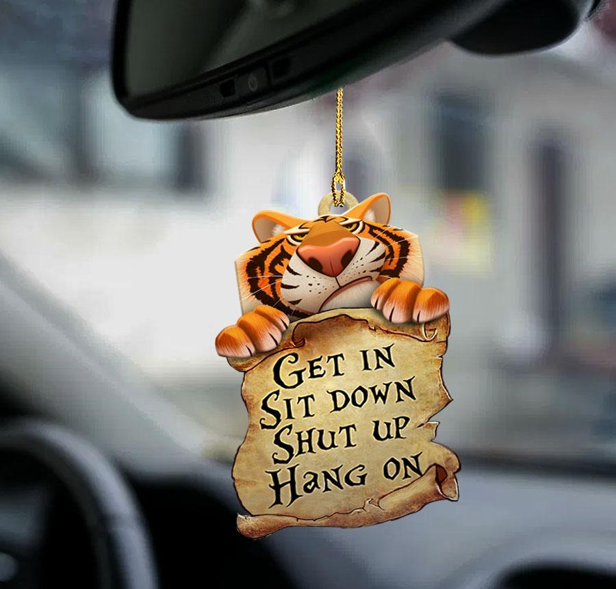 Tiger Get In Sit Down Shut Up Hang On Ornament