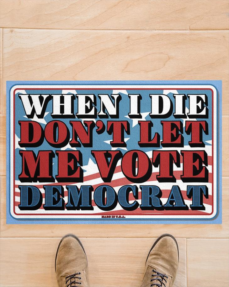 When I Die Dont Let Me Vote Democrat doormat1