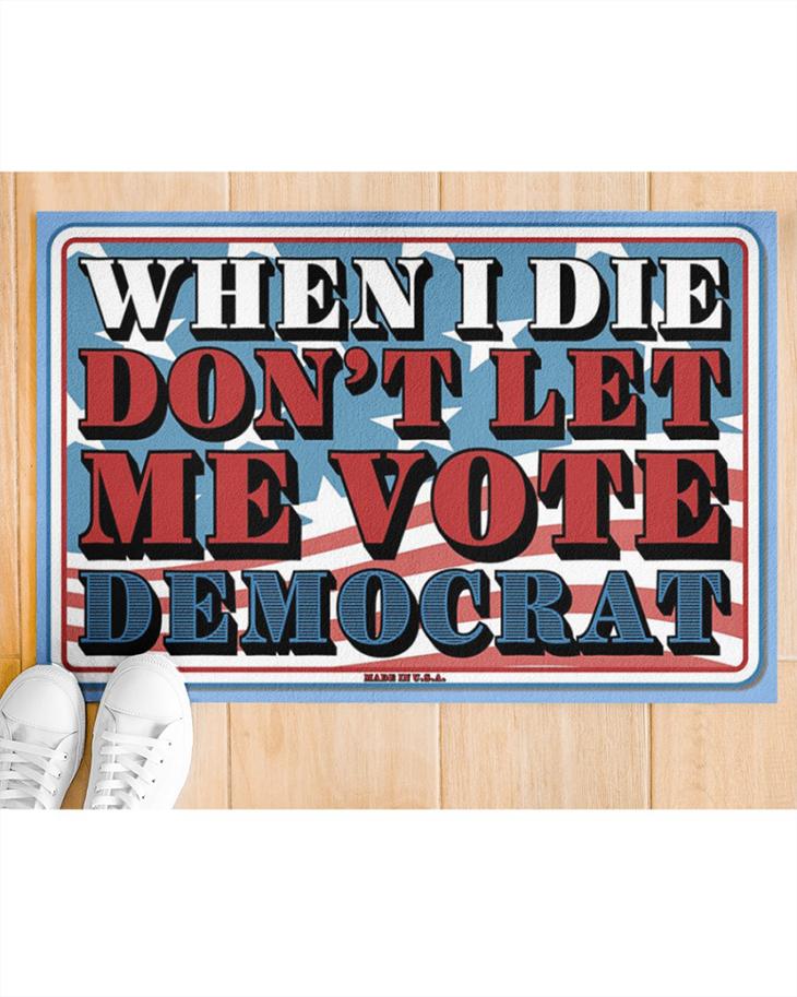 When I Die Dont Let Me Vote Democrat doormat2