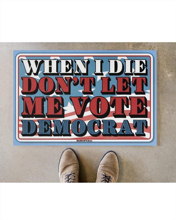 When I Die Dont Let Me Vote Democrat doormat3