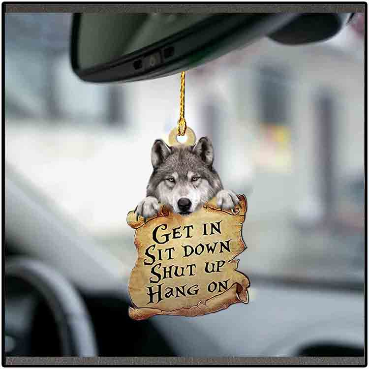 Wolf Get In Sit Down Shut Up Hang On Ornament 3