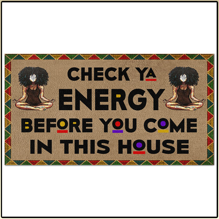 Yoga Black girl Check Ya Energy Before You Come In This House Doormat