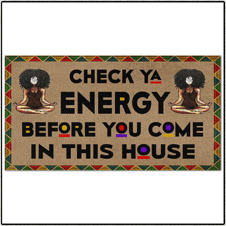 Yoga Black girl Check Ya Energy Before You Come In This House Doormat2