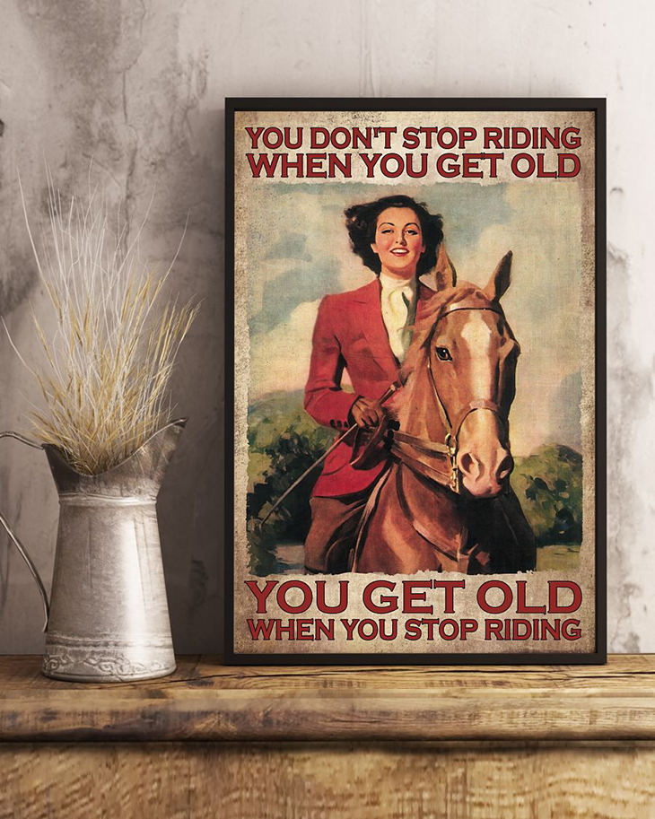 You Dont Stop Riding When You Get Old You Get Old When You Stop Riding Poster2