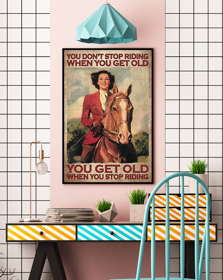 You Dont Stop Riding When You Get Old You Get Old When You Stop Riding Poster3