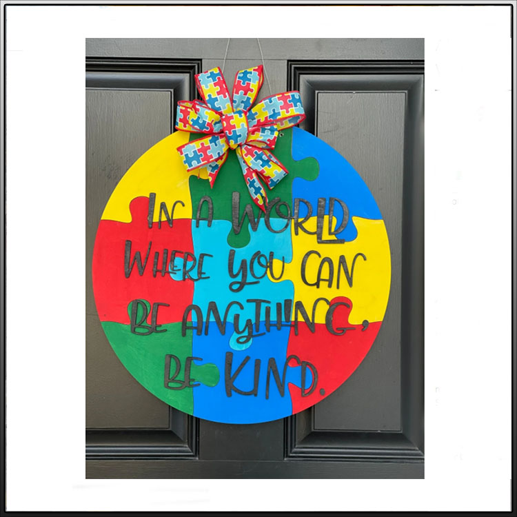 Autism Awareness In A World Where You Can Be Anything Be Kind Round Wood Sign1