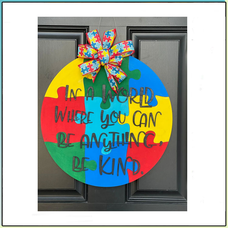 Autism Awareness In A World Where You Can Be Anything Be Kind Round Wood Sign2